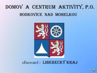 DOMOV  A  CENTRUM  AKTIVITY,  p.o .