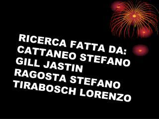 RICERCA FATTA DA: CATTANEO STEFANO GILL JASTIN RAGOSTA STEFANO TIRABOSCH LORENZO