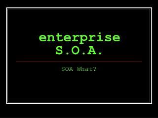 enterprise S.O.A.