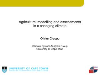 Agricultural modelling and assessments in a changing climate Olivier Crespo