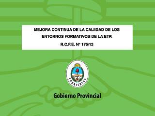 MEJORA CONTINUA DE LA CALIIDAD DE LOS ENTORNOS FORMATIVOS DE LA ETP. R.C.F.E. N° 175/12