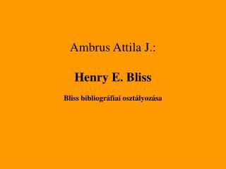 Ambrus Attila J. : Henry E. Bliss Bliss bibliográfiai osztályozása