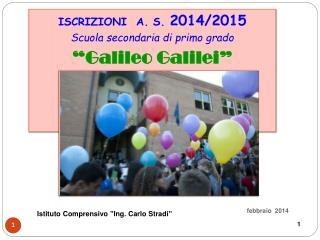 ISCRIZIONI  A. S.  2014/2015 Scuola secondaria di  primo  grado �Galileo  Galilei �