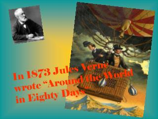 "In 1873 Jules Verne wrote ""Around the World in Eighty Days"""