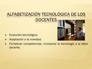 Alfabetización tecnológica DE los docentes