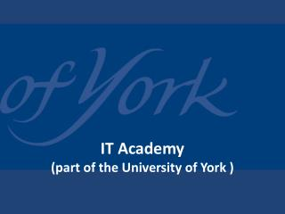 IT Academy (part of the University of York )
