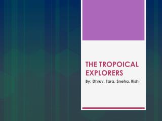THE TROPOICAL EXPLORERS