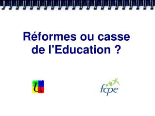 R�formes ou casse de l'Education ?