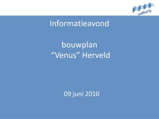 Informatieavond bouwplan  � Venus �  Herveld