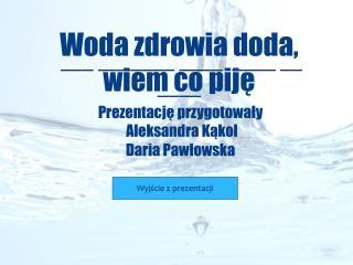 Woda zdrowia doda, wiem co piję