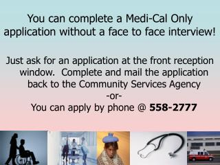 You can complete a Medi-Cal Only application without a face to face interview!