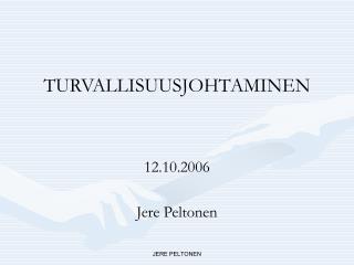 TURVALLISUUSJOHTAMINEN 12.10.2006 Jere Peltonen