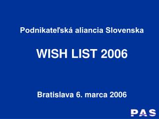 Podnikateľská aliancia Slovenska WISH LIST 2006 Bratislava 6. marca 2006