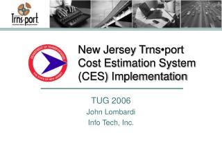 New Jersey Trns �port Cost Estimation System (CES) Implementation