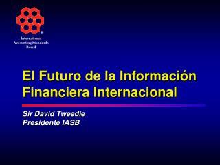 El Futuro de la Información Financiera Internacional