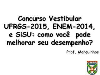 Concurso  Vestibular      UFRGS-2015, ENEM-2014,  e SiSU: como você  pode melhorar seu desempenho?