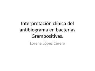 Interpretación clínica del antibiograma en bacterias Grampositivas.
