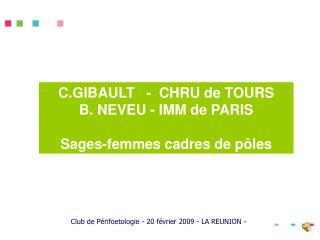 C.GIBAULT   -  CHRU de TOURS B. NEVEU - IMM de PARIS Sages-femmes cadres de pôles