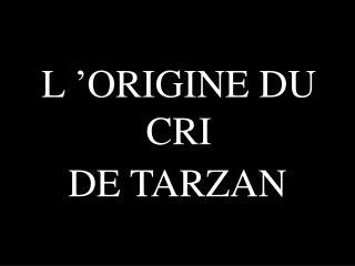 L'ORIGINE DU CRI