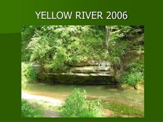YELLOW RIVER 2006