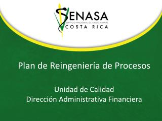 Plan de Reingeniería de Procesos Unidad de Calidad Dirección Administrativa Financiera