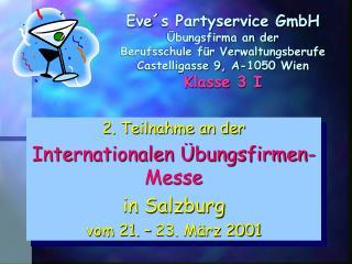 2. Teilnahme an der Internationalen �bungsfirmen-Messe  in Salzburg vom 21. � 23. M�rz 2001