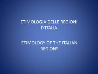 ETIMOLOGIA DELLE REGIONI  D'ITALIA