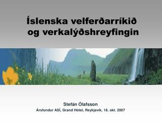 Stefán Ólafsson Ársfundur ASÍ, Grand Hótel, Reykjavík, 18. okt. 2007