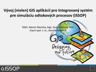Vývoj (nielen) GIS aplikácií pre Integrovaný systém pre simuláciu odtokových procesov (ISSOP)