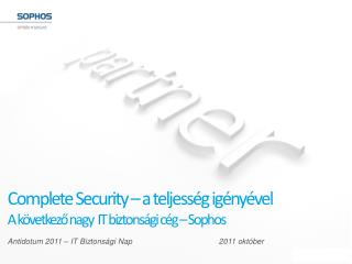 Complete Security  – a teljesség igényével A következő nagy  IT biztonsági cég – Sophos