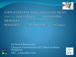 Dr Patrick Betomvuko Cliniques Universitaires UCL Mont-Godinne (Belgique) Lille , 3 décembre 2010