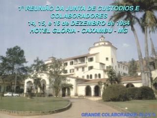 1� REUNI�O DA JUNTA DE CUST�DIOS E COLABORADORES 14, 15, e 16 de DEZEMBRO de 1984