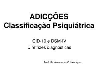 ADICÇÕES Classificação Psiquiátrica