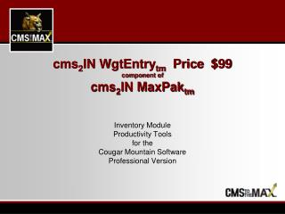 cms 2 IN WgtEntry tm    Price  $99 component of cms 2 IN MaxPak tm