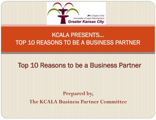 KCALA  PRESENTS… TOP 10 REASONS TO BE A BUSINESS PARTNER