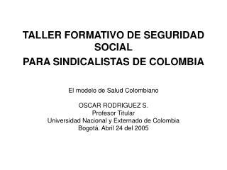 TALLER FORMATIVO DE SEGURIDAD SOCIAL PARA SINDICALISTAS DE COLOMBIA