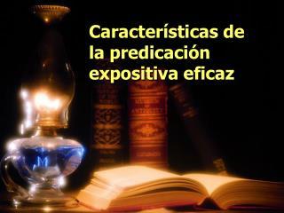 Características de la predicación expositiva eficaz