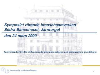 Symposiet rörande branschsamverkan Södra Bancohuset, Järntorget den 24 mars 2009