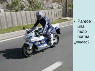 Parece una moto normal  ¿verdad?