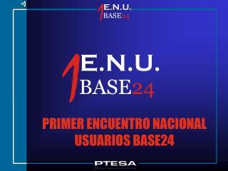 PRIMER ENCUENTRO NACIONAL USUARIOS BASE24