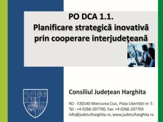 PO DCA 1.1.  Planificare strategic? inovativ? prin cooperare interjude?ean?