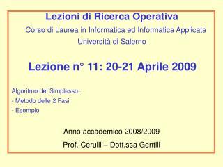 Lezione n° 11: 20-21 Aprile 2009 Algoritmo del Simplesso:   Metodo delle 2 Fasi  Esempio
