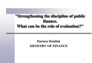 """"""" Strengthening the discipline of public finance.  What can be the role of evaluation ? """""""