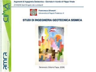 Francesco Silvestri Università di Napoli Federico II STUDI DI INGEGNERIA GEOTECNICA SISMICA