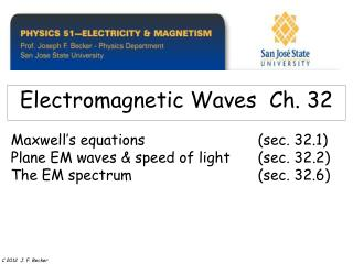 Maxwell s equations    sec. 32.1 Plane EM waves  speed of light sec. 32.2 The EM spectrum    sec. 32.6