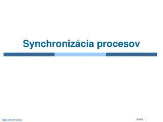 Synchroniz ácia procesov
