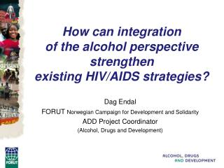 How can integration  of the alcohol perspective strengthen  existing HIV/AIDS strategies?