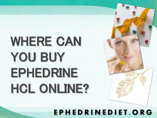 WHERE CAN YOU  BUY  EPHEDRINE HCL ONLINE?