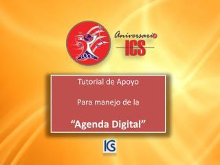 """Tutorial de Apoyo Para manejo de la  """"Agenda Digital"""""""