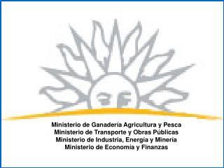 Ministerio de Ganadería Agricultura y Pesca Ministerio de Transporte y Obras Públicas